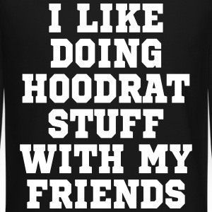 I LIKE DOING HOODRAT STUFF - Crewneck Sweatshirt