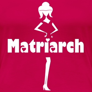 Matriarch - Women's Premium T-Shirt