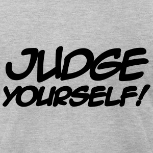 Judge Yourself! T-Shirts - Men's T-Shirt by American Apparel