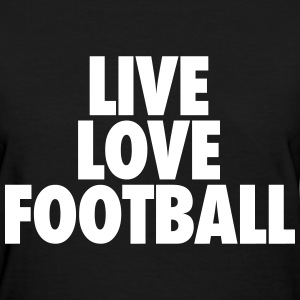 Live Love Football Women's T-Shirts - Women's T-Shirt