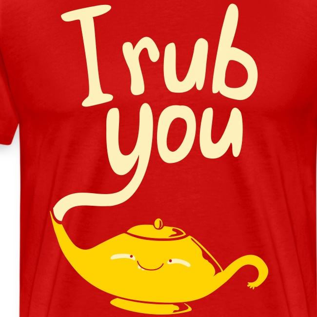 I rub you