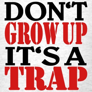 Don't grow up, it's a trap T-Shirts - Men's T-Shirt