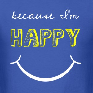 becauseI'mhappy.png T-Shirts - Men's T-Shirt