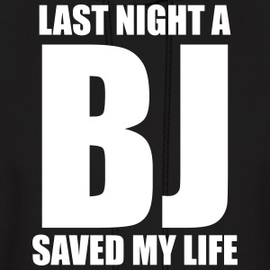 Last night a BJ saved my life - Men's Hoodie
