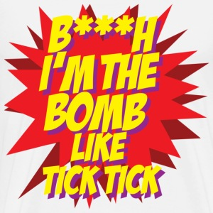 B***h i'm the bomb like tick tick T-Shirts - Men's Premium T-Shirt
