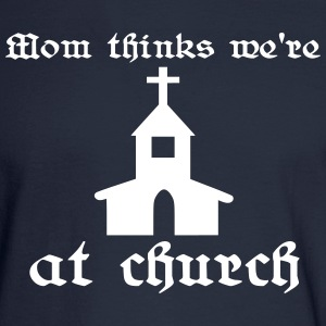 Mom thinks we're at church Long Sleeve Shirts - Men's Long Sleeve T-Shirt