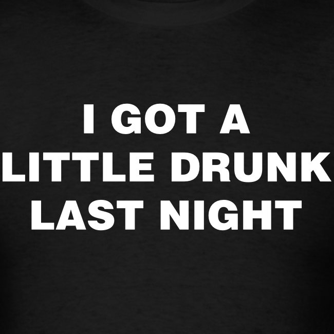Drunk Last Night Shirt