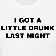 Design ~ Drunk Last Night Shirt