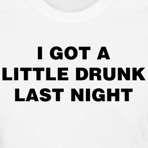 Drunk Last Night Women's T-Shirts - Women's T-Shirt