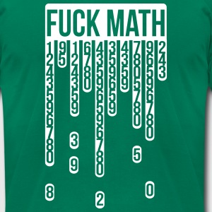Fuck math school subject mathematics numbers count T-Shirts - Men's T-Shirt by American Apparel