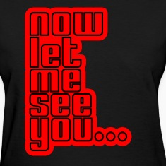 Now Let Me See You Work Women's T-Shirts