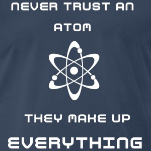Never trust an atom they make up everything - Men's Premium T-Shirt
