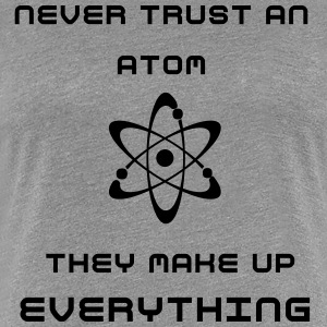 Never trust an atom they make up everything - Women's Premium T-Shirt