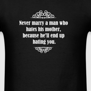 Never marry a man who hates his mother, because he T-Shirts - Men's T-Shirt