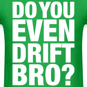 Do you even drift, bro? - Men's T-Shirt