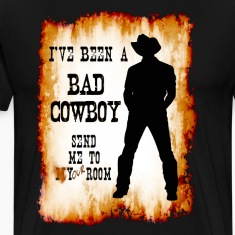 I've been a BAD COWBOY send me to your room T-Shirts