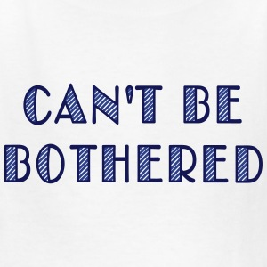 can't be bothered Kids' Shirts - Kids' T-Shirt