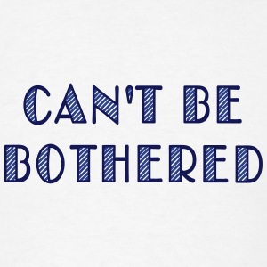 can't be bothered T-Shirts - Men's T-Shirt