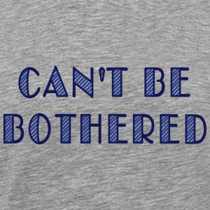 can't be bothered T-Shirts - Men's Premium T-Shirt