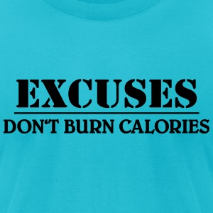 Excuses don't burn calories T-Shirts - Men's T-Shirt by American Apparel
