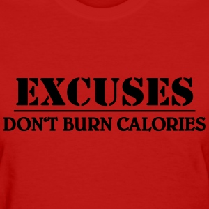 Excuses don't burn calories Women's T-Shirts - Women's T-Shirt
