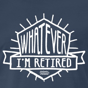 Whatever I'm Retired - Men's Premium T-Shirt