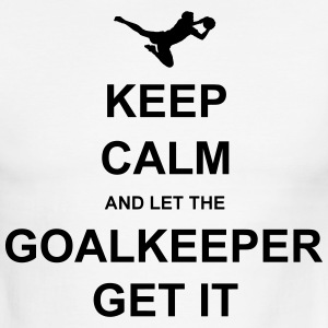 Keep Calm.. Goalkeep get it T-Shirts - Men's Ringer T-Shirt