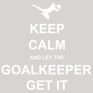 Keep Calm.. Goalkeep get it