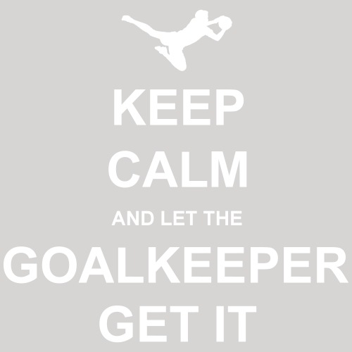 Keep Calm.. Goalkeep get it