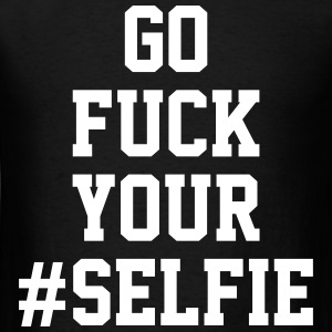 Go Fuck Your #selfie - Men's T-Shirt