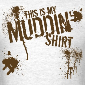This is my Muddin' Shirt - Men's T-Shirt