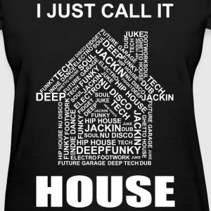 I Just Call It HOUSE - Women's T-Shirt