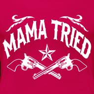 Design ~ Mama Tried (PREMIUM)