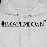 Design ~ #BEATEMDOWN Hoodie