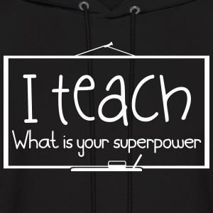 I teach. What is your superpower - Men's Hoodie