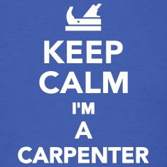 Keep calm I'm a Carpenter T-Shirts