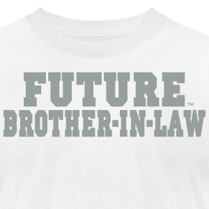 FUTURE BROTHER IN LAW T-Shirts - Men's T-Shirt by American Apparel