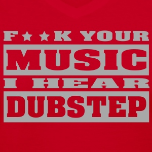 F**K your music i hear dubstep Women's T-Shirts - Women's V-Neck T-Shirt