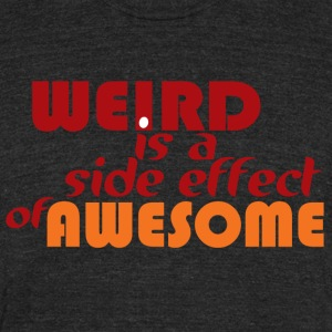 Weird is Awesome T-Shirts - Unisex Tri-Blend T-Shirt by American Apparel