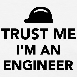 Trust me I'm an Engineer Women's T-Shirts - Women's T-Shirt