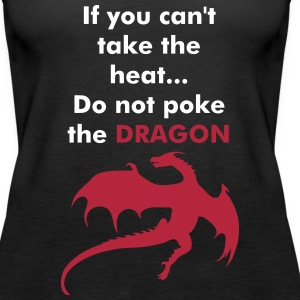 If you can't take the heat. Do not poke the Dragon - Women's Premium Tank Top