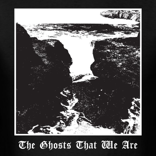 The Ghosts That We Are