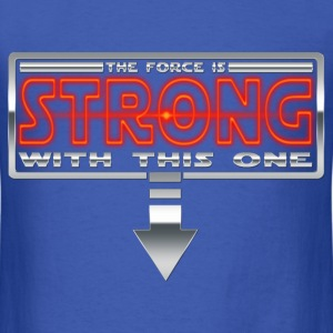 The force is STRONG with this one R T-Shirts - Men's T-Shirt