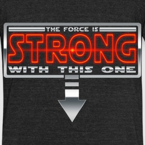 The force is STRONG with this one R T-Shirts - Unisex Tri-Blend T-Shirt by American Apparel