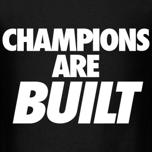 Champions are Built T-Shirts - Men's T-Shirt