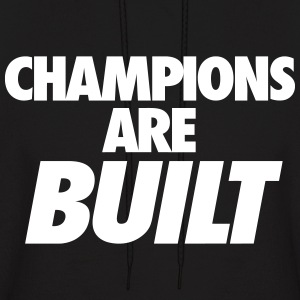 Champions are Built Hoodies - Men's Hoodie