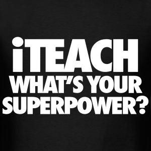 iTeach What's Your Superpower? T-Shirts - Men's T-Shirt