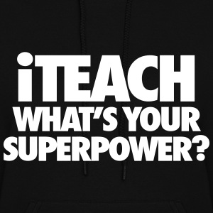 iTeach What's Your Superpower? Hoodies - Women's Hoodie