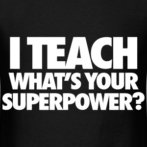 I Teach What's Your Superpower? T-Shirts - Men's T-Shirt