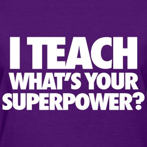 I Teach What's Your Superpower? Women's T-Shirts - Women's T-Shirt